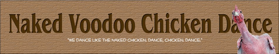 Naked Voodoo Chicken Dance