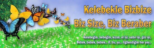 Kelebekle bizbize, biz size, biz beraber..