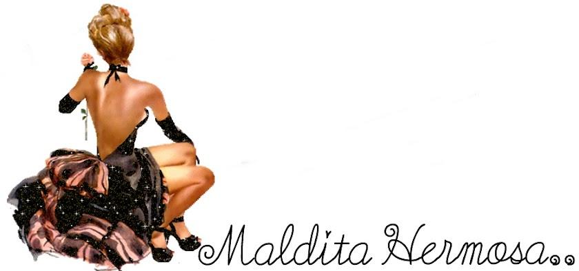 Maldita Hermosa ♥
