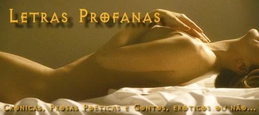 Letras Profanas: prosas e contos, eróticos ou não...