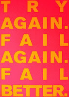 Try again. Fail again. Fail better.