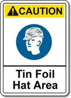 CAUTION! Tin Foil Hat Area