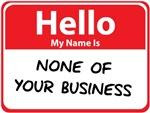 Hello, My Name Is 'None of Your Business'