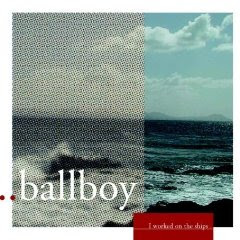 Ballboy - I Worked On The Ships