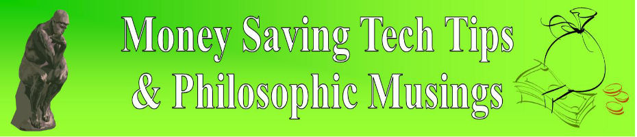 Money Saving Tech Tips & Philosophic Musings