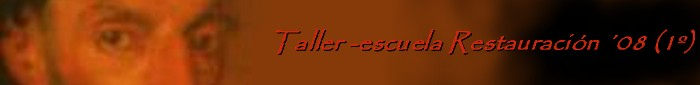 Taller-escuela de Restauración`08 (1º)