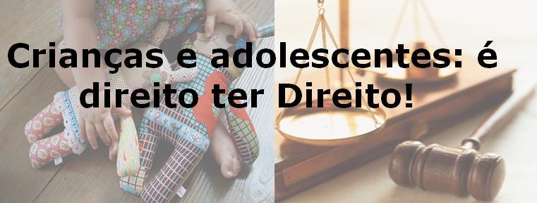 Crianças e adolescentes: é direito ter direito!