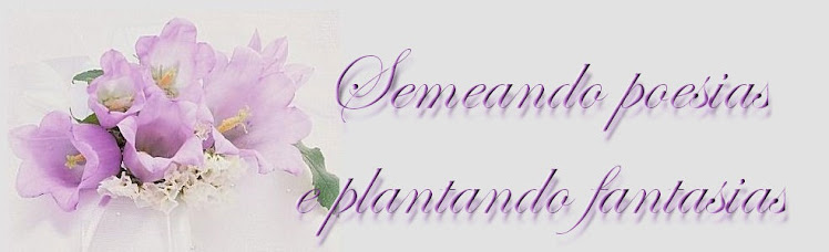 Semeando Poesias e Plantando Fantasias!