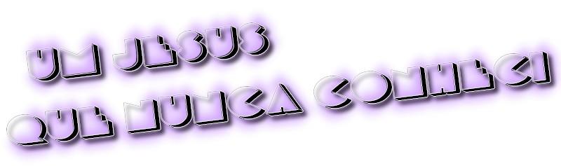Um Jesus que nunca conheci