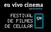 FESTIVAL DE FILMES DE CELULAR .................................