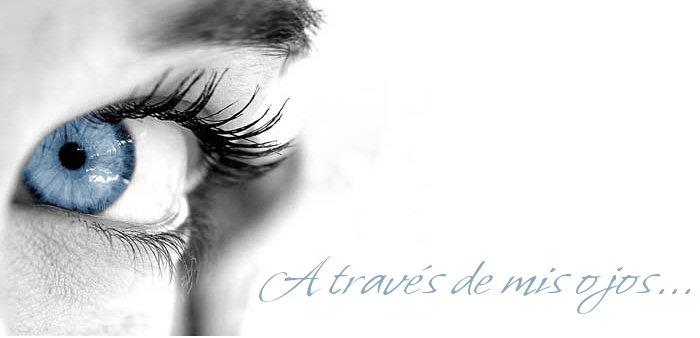 A través de mis ojos...