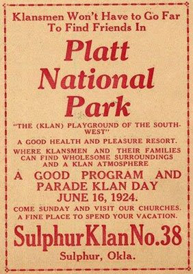 Klansmen won't have to go far to find friends in 'Platt National Park': 'The (Klan) playground of the southwest'. A good health and pleasure resort. Where klansmen and their families can find wholesome surroundings and a Klan atmosphere. A good program and parade Klan day, June 16, 1924. Come sunday and visit our churches.     A fine place to spend your vacation. Sulphur Klan no.38