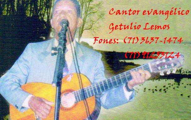 ...Cantor Evangélico Getulio Lemos, fones: (71) 3637-1474 / 91253124...