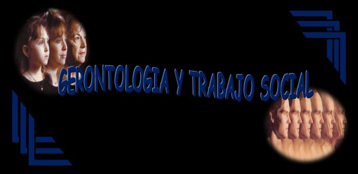 GERONTOLOGIA Y TRABAJO SOCIAL