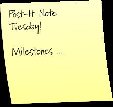 Post-It Note Tuesday ... milestones!