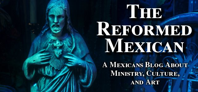 The Reformed Mexican