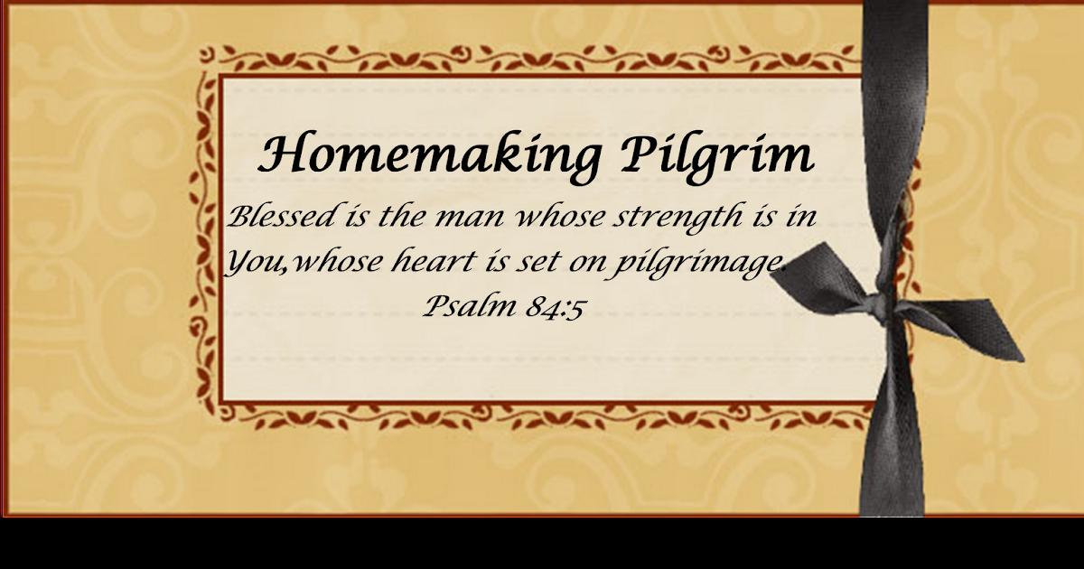 Homemaking Pilgrim Welcome To Homemaking Pilgrim