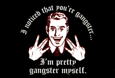 Hello every one. 7721~i-noticed-that-you-re-gangster-i-m-pretty-gangster-myself-posters