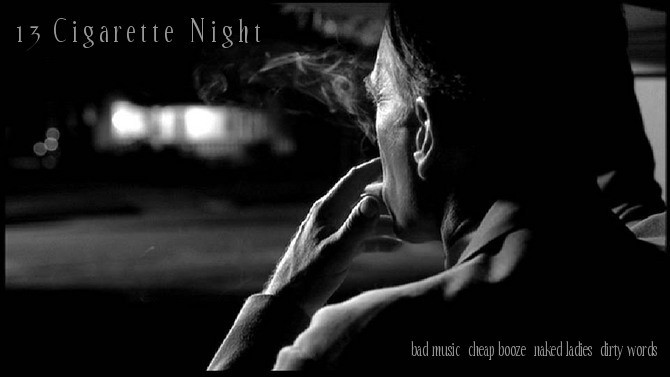 13 Cigarette Night