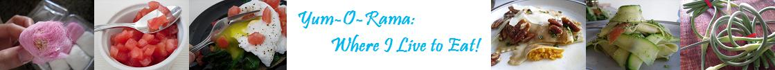 Yum-O-Rama: Where I Live to Eat!