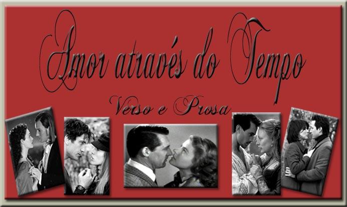 Amor Através do Tempo - Verso e Prosa.