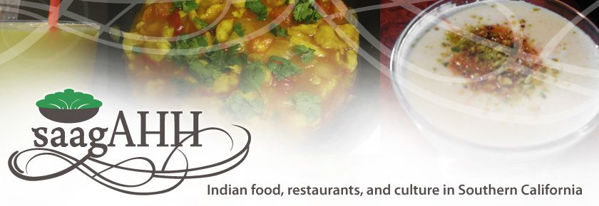 saagAHH: Indian food, restaurants, and culture in Southern California