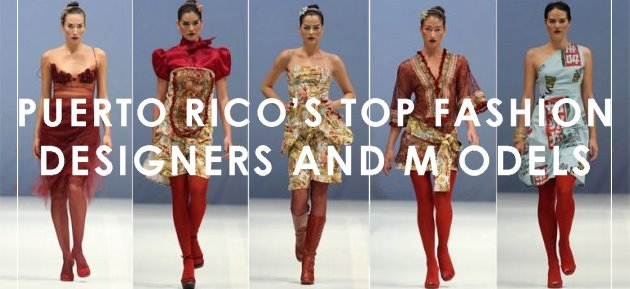 Puerto Rico's Top Fashion Designers and Models