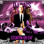 DJ WATS (STUNTIN ON EM')