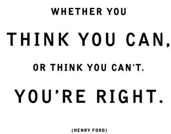 whether you think you can or think you can't, you are right