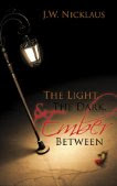 The Light, The Dark & Ember Between by J.W. Nicklas