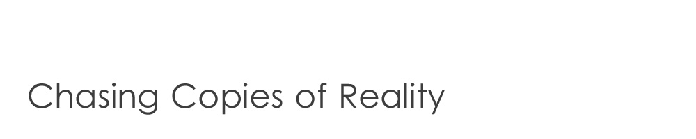 Chasing Copies of Reality