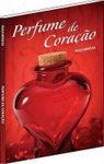 """O livro - """" Perfume de Coração"""" - Escritor: Paulo Moreira"""