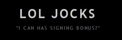 LOL Jocks: I can has signing bonus?