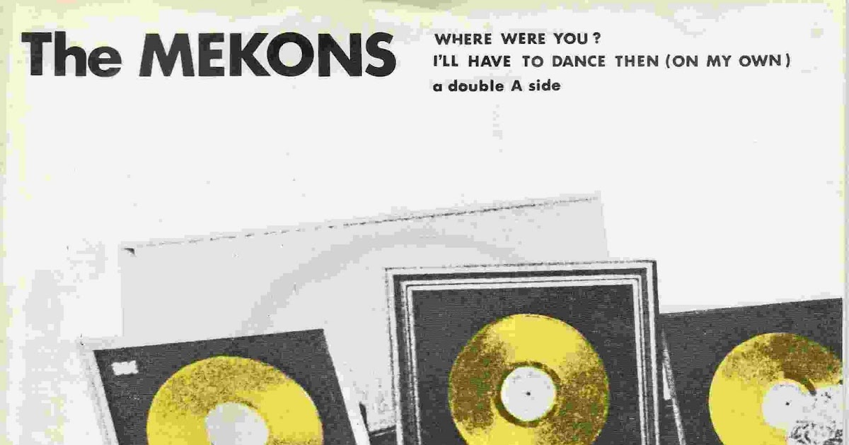 The Mekons Where Were You Ill Have To Dance Then On My Own