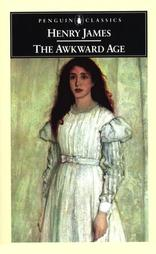 The Awkward Age (published in 1899) - Written by Henry James