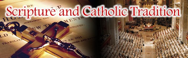 Scripture &amp; Catholic Tradition