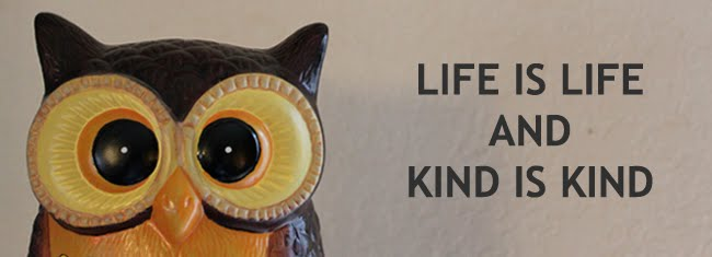 Life is Life and Kind is Kind