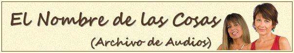 EL NOMBRE DE LAS COSAS   ( Audios )