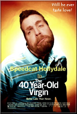 Speedcat Hollydale is the 40-ish Year Old Virgin 40 year old virgin