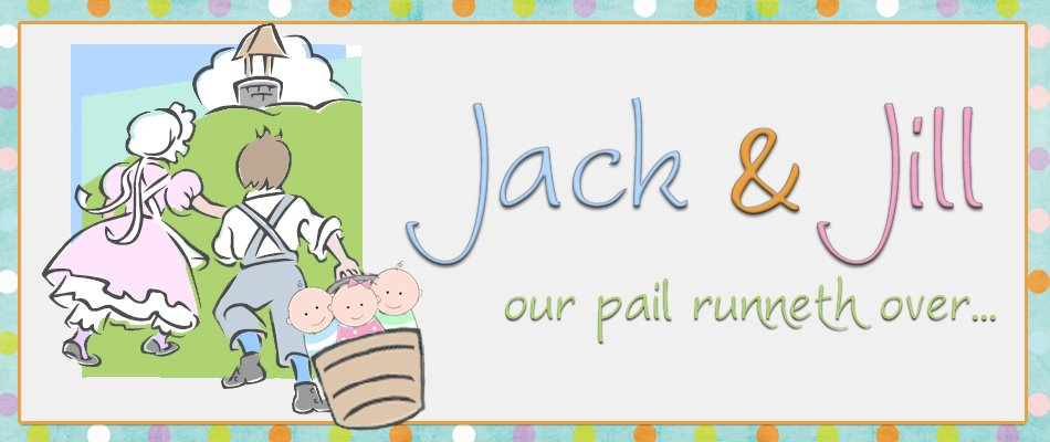 Jack & Jill...our pail runneth over...