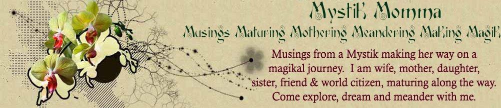 MystikMomma - Musings, Mothering, Maturing, Meandering & Magik