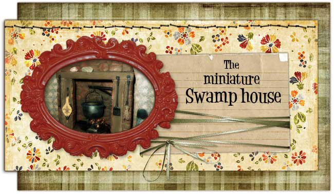 The miniature Swamp house