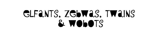 elfants, zebwas, twains, and wobots