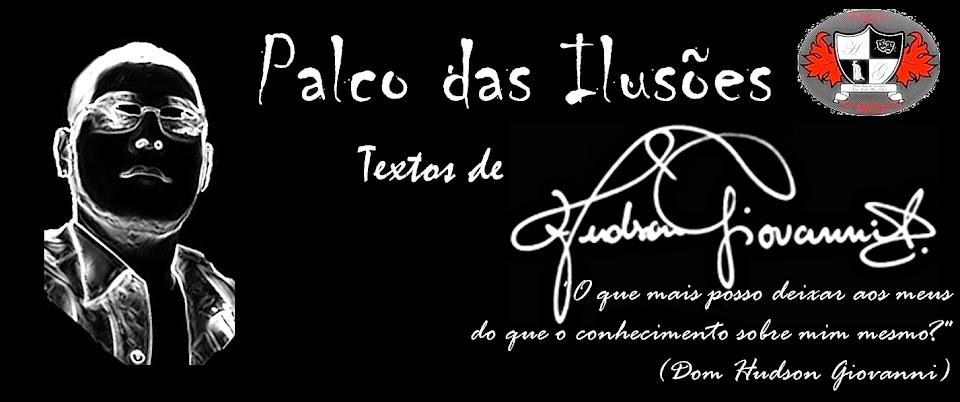 """""""Palco das Ilusões"""" Textos de Hudson Giovanni"""