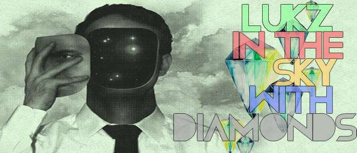 Lukz in the sky with diamonds