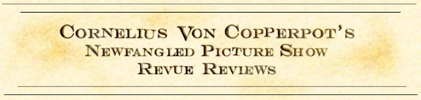 Cornelius Von Copperpot's Newfangled Picture Show Revue Reviews