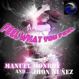 Jhon Nuñez & Manuel Monroy - Feel What You Feel (Original Mix)