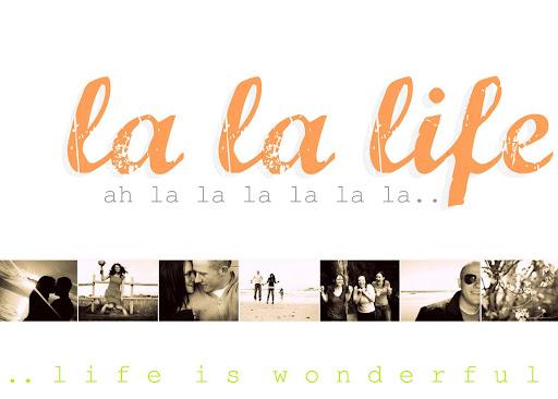 la la life..