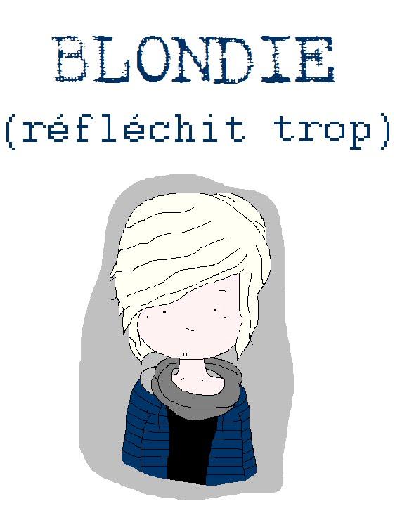 blondie                                               (réfléchit trop)