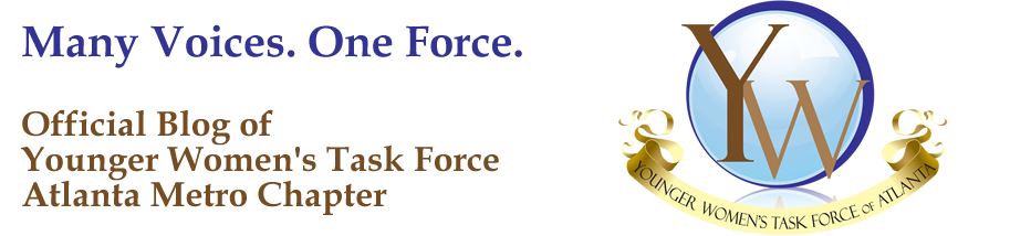 Many Voices. One Force. Official Blog of Younger Women's Task Force Atlanta Metro Chapter